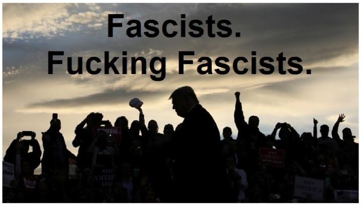 Fascists, fucking Fascists.